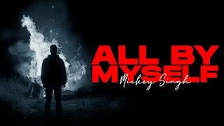 All By Myself Lyrics Mickey Singh