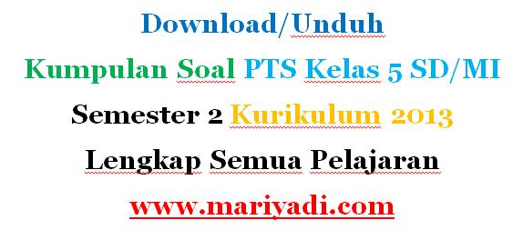 Download Kumpulan Soal PTS Kelas 5 SD/MI Semester 2 Kurikulum 2013 Lengkap Semua Pelajaran