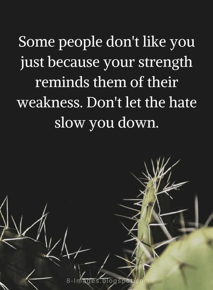 Quotes Some People Dont Like You Just Because Your Strength Reminds