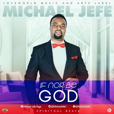 Music: If No Be God – Michael Jefe
