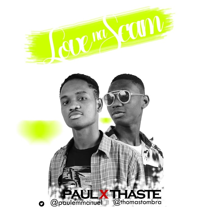 PREMIER: Thaste - Love Na Scam feat. Paulo || Download Mp3
