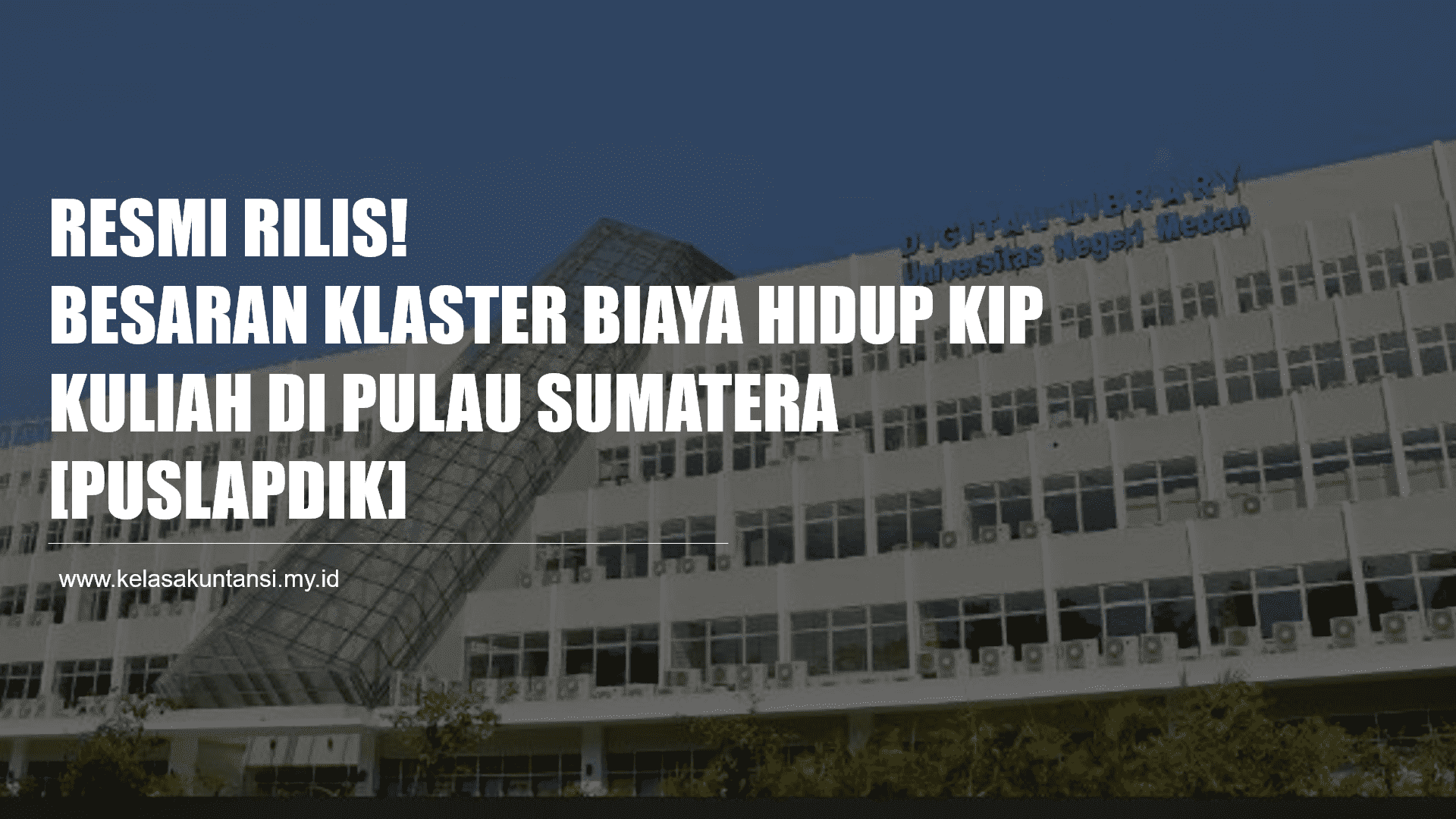 Resmi Rilis! Berikut Besaran Klaster Biaya Hidup KIP Kuliah 2021 di Pulau Sumatera [Puslapdik]