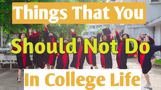 mistakes that you should not do in your college life