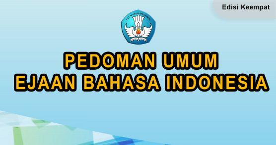 Pedoman Umum Ejaan Bahasa Indonesia PUEBI - EYD Terbaru