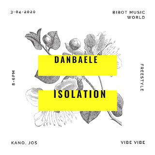 [Music] Danbaele - Isolation (freestyle) #Arewapublisize