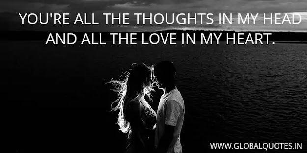 You're all the thoughts in my head and all the love in my heart