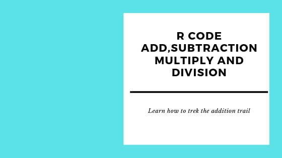 How to write R code add,subtraction multiply and division