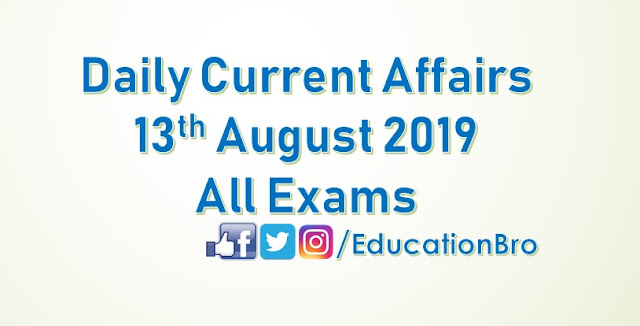Daily Current Affairs 13th August 2019 For All Government Examinations