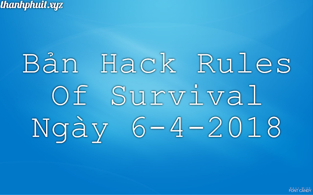 Bản Hack Rules Of Survival Ngày 6-4-2018