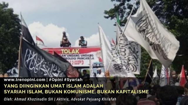 YANG DIINGINKAN UMAT ISLAM ADALAH SYARIAH ISLAM, BUKAN KOMUNISME, BUKAN KAPITALISME