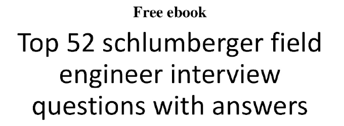 Top 52 Schlumberger Field Engineer Interview Questions & Answers