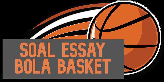 Contoh Soal Bola Basket Essay dan Jawabannya