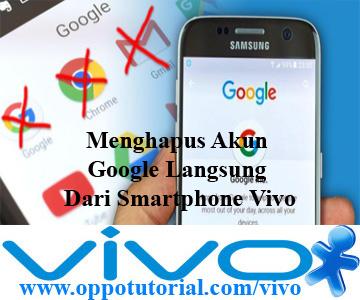 Menghapus Akun Google Langsung Dari Smartphone Vivo