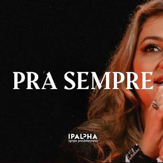 Baixar Música Gospel Pra Sempre - Ipalpha Mp3