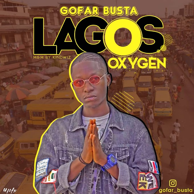 MUSIC: GoFar Busta - Lagos Oxygen