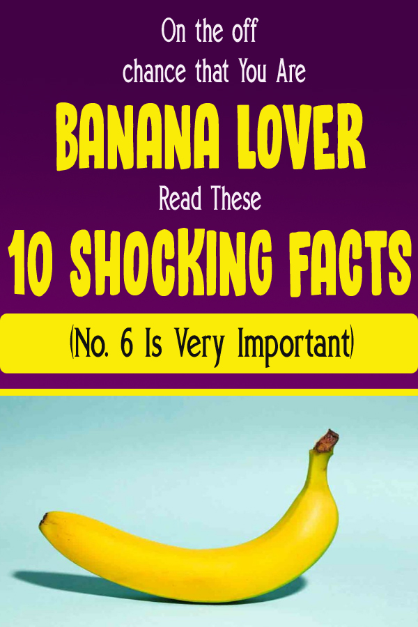 On the off chance that You Are Banana Lover Read These 10 Shocking Facts (No. 6 Is Very Important)