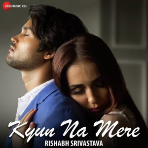 Kyun Na Mere – Rishabh Srivastava (2018)