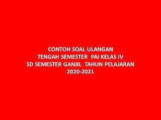 CONTOH SOAL ULANGAN TENGAH SEMESTER  PAI KELAS IV  SD SEMESTER GANJIL  TAHUN PELAJARAN 2020-2021