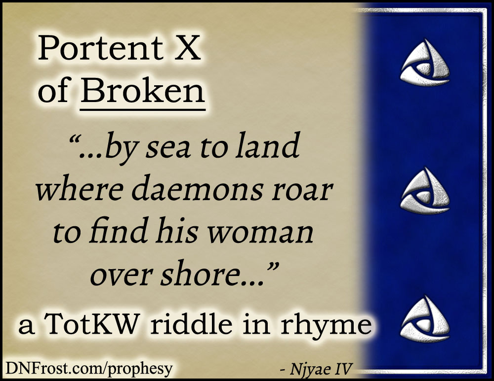 Portent X of Broken: by sea to land where daemons roar www.DNFrost.com/prophesy #TotKW A riddle in rhyme by D.N.Frost @DNFrost13 Part of a series.