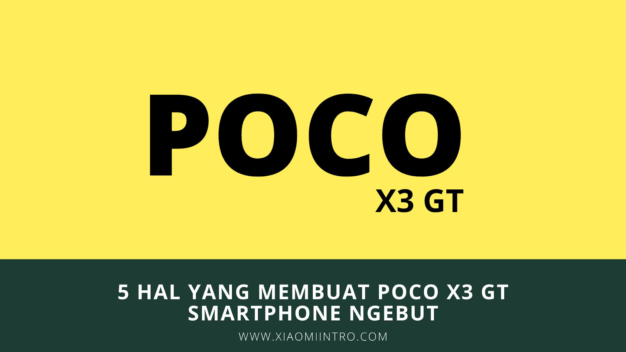 5 Hal Yang Membuat Poco X3 GT Smartphone Ngebut