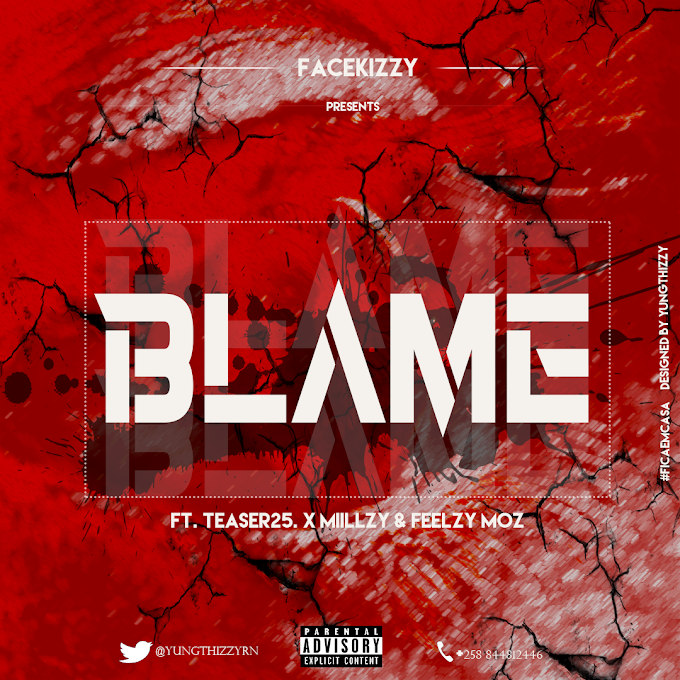 DOWNLOAD MP3: Facekizzy - BLame  ( Feat. Teaser25, Feelzy Moz & X-Miillzy) 2020 [DOWNLOAD]