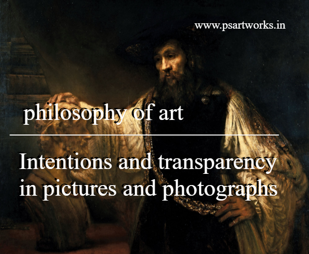 Philosophy of Art   Intentions and transparency in pictures and photographs