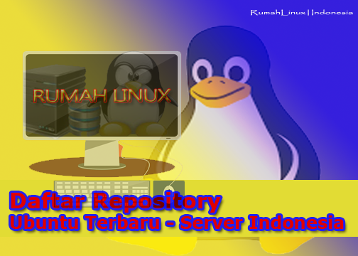 Daftar Repository Ubuntu Terbaru Repository Lokal Indonesia Ubuntu Terbaru Linux untuk pemula Blog Linux Indonesia Belajar Linux Indonesia