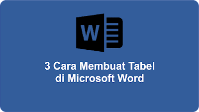 3 Cara Membuat Tabel di Microsoft Word