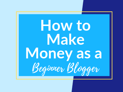 How to Make Money as a Beginner Blogger: The Ultimate Guide