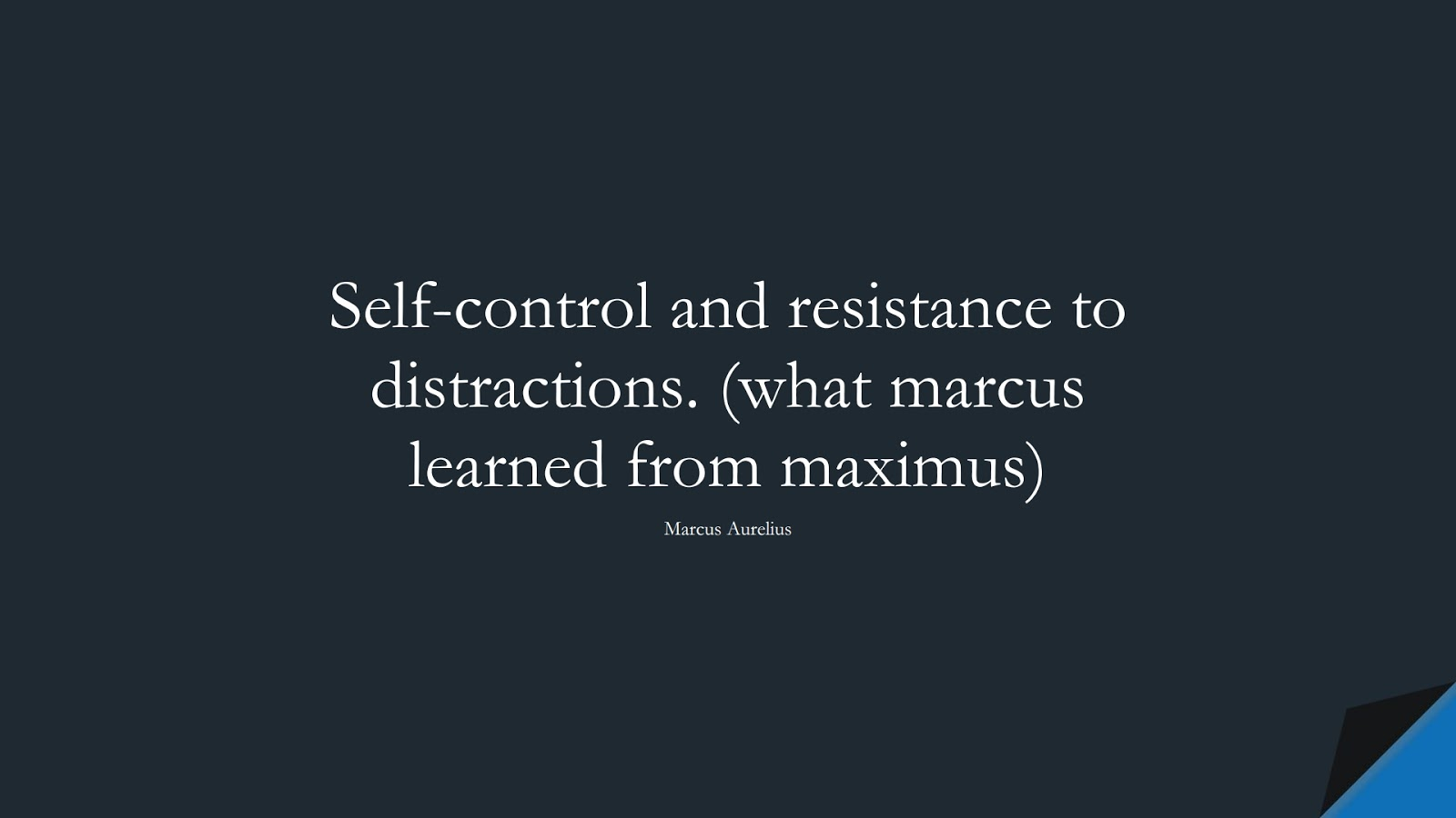 Self-control and resistance to distractions. (what marcus learned from maximus) (Marcus Aurelius);  #MarcusAureliusQuotes