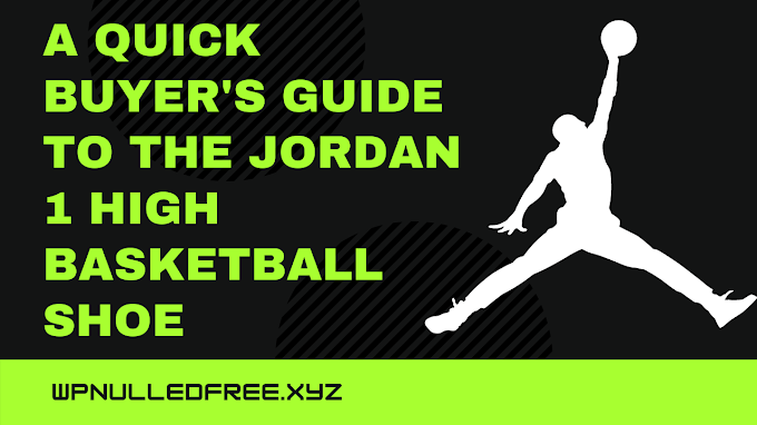 A Quick Buyer's Guide to the Jordan 1 High Basketball Shoe