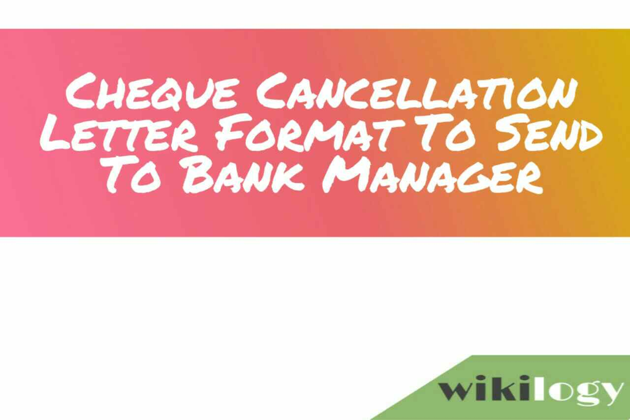 Cheque Cancellation Letter Format To Send To Bank Manager, Letter to the Manager of a Bank for cancelling a cheque
