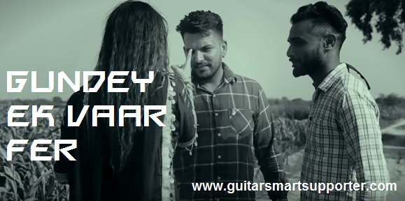 Gundey Ek Vaar Fer Punjabi Song on Guitar Chords With Lyrics