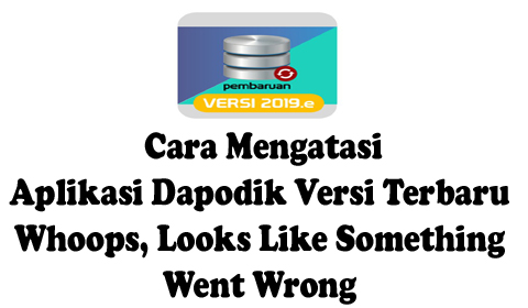 Cara Mengatasi Aplikasi Dapodik Versi Terbaru Whoops, Looks Like Something Went Wrong