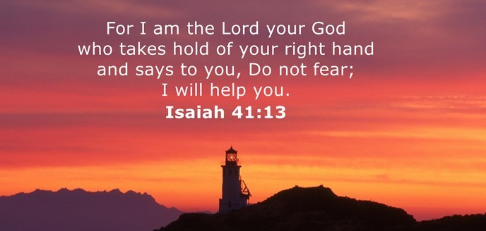 For I am the Lord your God who takes hold of your right hand and says to you, Do not fear; I will help you.
