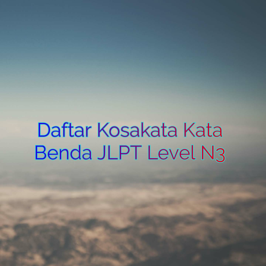 Daftar Kosakata Kata Benda JLPT Level N3 part 3
