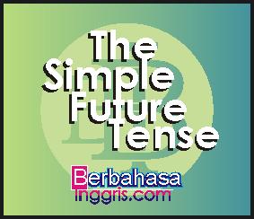 Pengertian, Rumus, Beserta Contoh Kalimat Simple Future Tense Positif, Negative, dan Interogatif