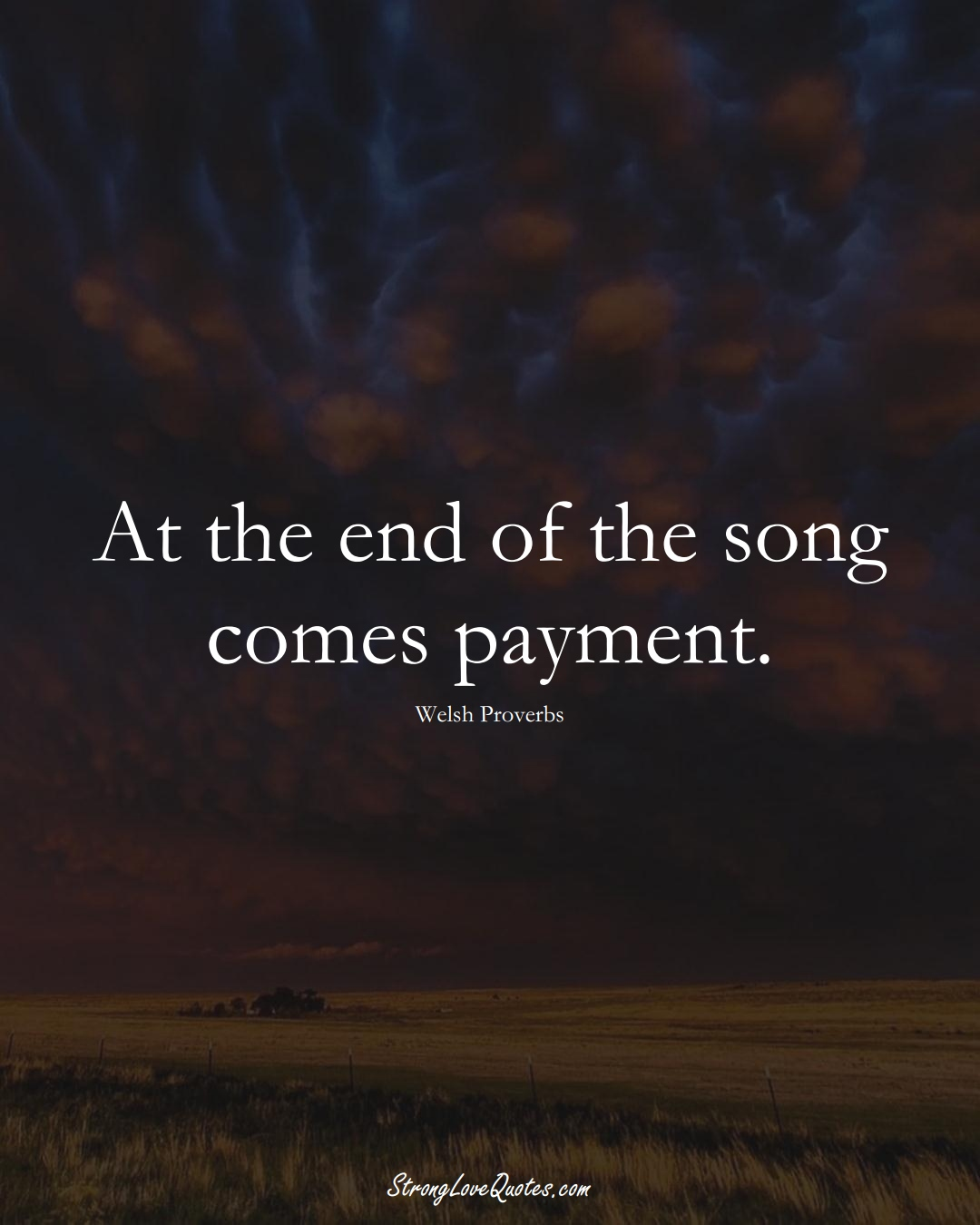 At the end of the song comes payment. (Welsh Sayings);  #EuropeanSayings