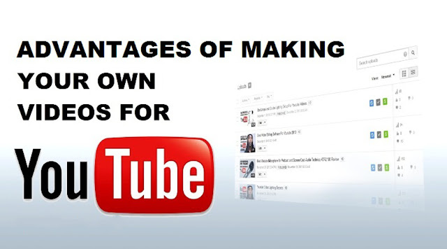 Advantages to creating Your Own YouTube Videos [youtube]