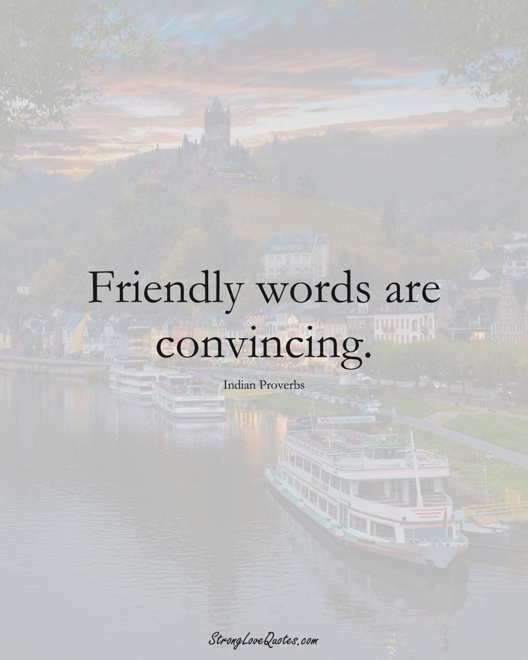 Friendly words are convincing. (Indian Sayings);  #AsianSayings