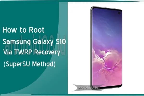 Cara Root Samsung Galaxy S10 Via TWRP (SuperSU)