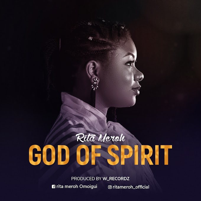 Audio + Lyrics: Rita Meroh - God Of Spirit