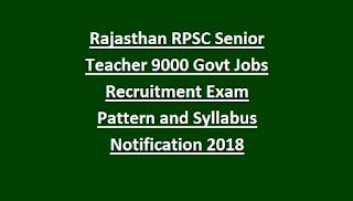 Rajasthan RPSC Senior Teacher 9000 Govt Jobs Online Recruitment Exam Pattern and Syllabus Notification 2018