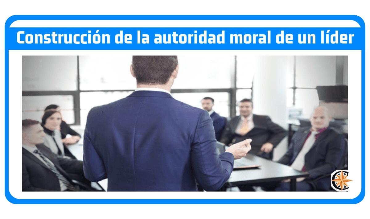 Construcción de la autoridad moral de un líder