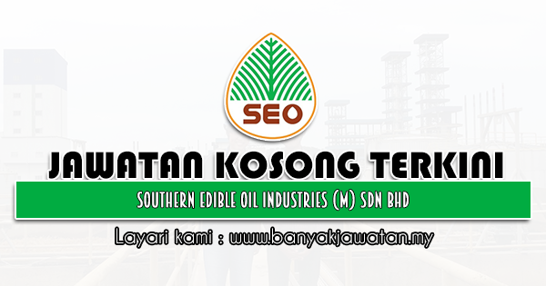 Jawatan Kosong 2021 di Southern Edible Oil Industries (M) Sdn Bhd