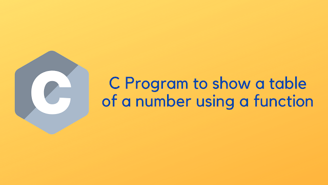 C Program to show a table of a number using a function