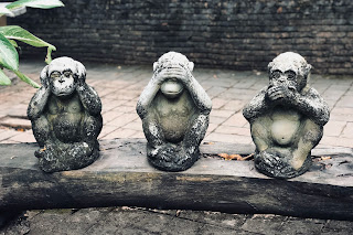 Hear no evil, speak no evil, see no evil.