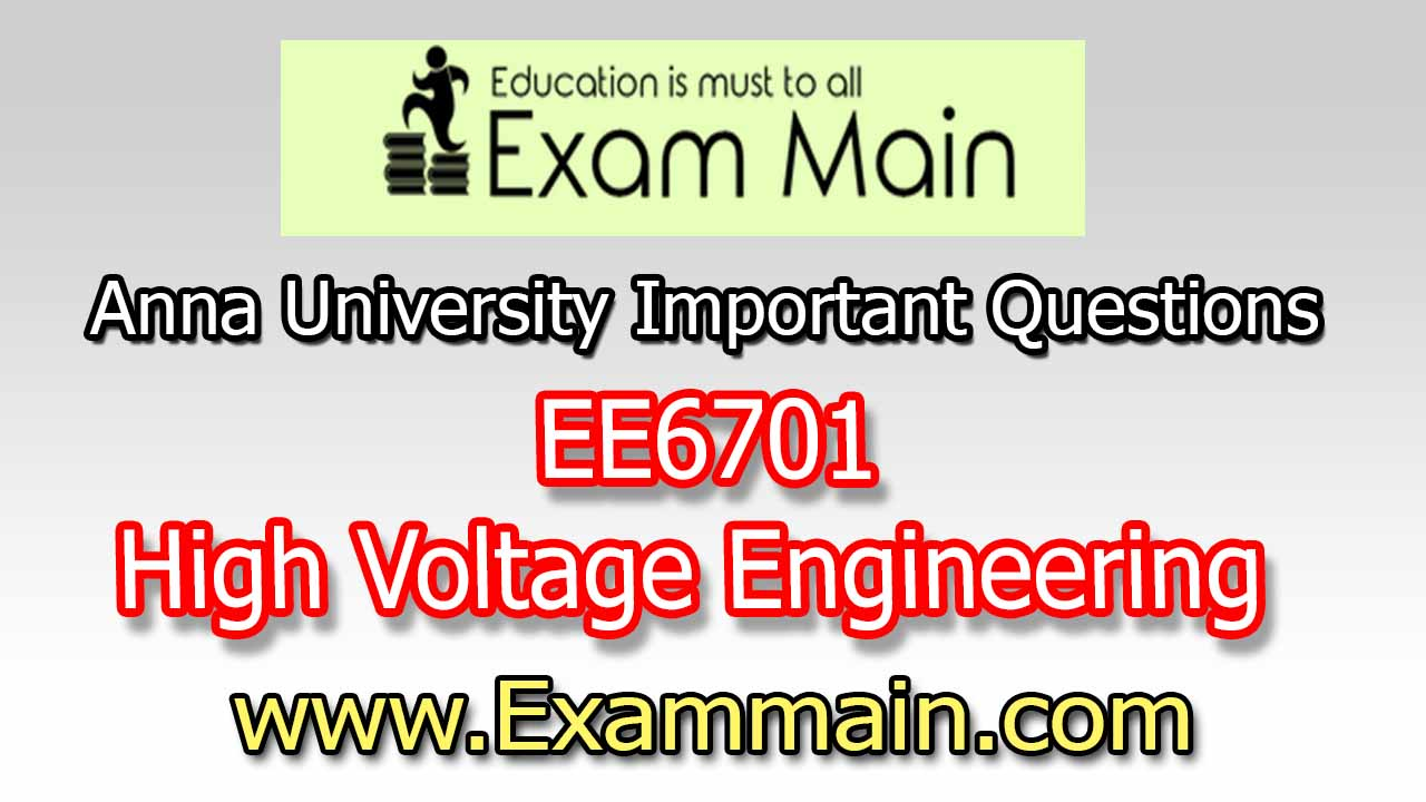 EE6701 High Voltage Engineering | Important Questions