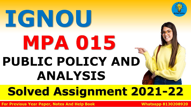 MPA 015 PUBLIC POLICY AND ANALYSIS Solved Assignment 2021-22