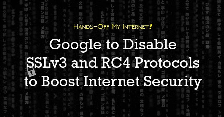 Google to Disable Weak SSLv3 and RC4 Protocols to Boost Internet Security